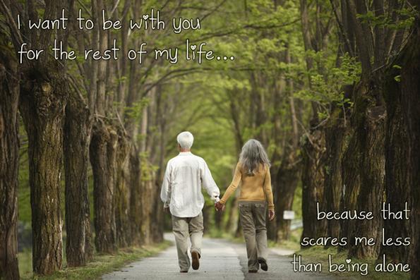 Сакам да бидам со тебе до крајот на животот… бидејќи тоа ме плаши помалку отколку да сум сам