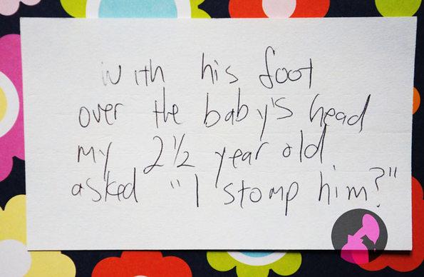 """Со стапалото врз главата на бебето, мојот две и пол годишен син ме праша: """"Да го згазам?"""""""