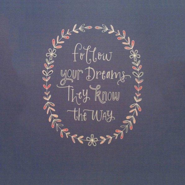 Следете ги вашите соништа тие го знаат патот.