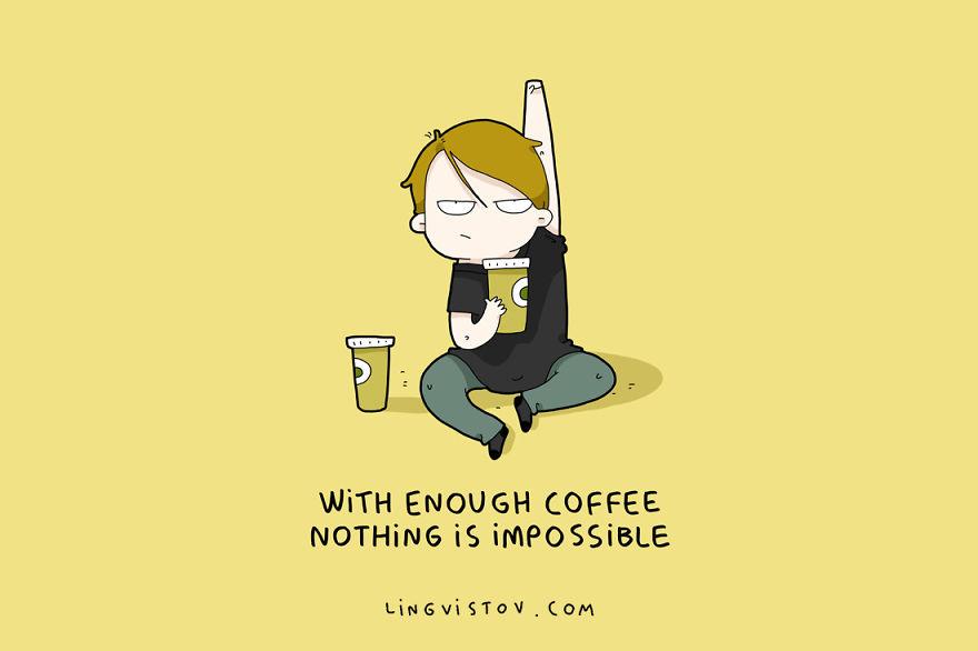Со доволно кафе, ништо не е невозможно.
